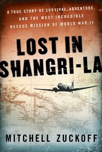 Lost in Shangri-la: A True Story of Survival, Adventure, and the Most Incredible Rescue Mission of…
