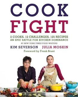 Book Cookfight: 2 Cooks, 12 Challenges, 125 Recipes, an Epic Battle for Kitchen Dominance by Julia Moskin