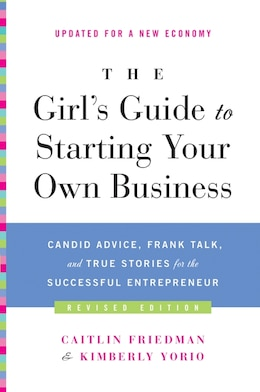 Book The Girl's Guide to Starting Your Own Business (Revised Edition): Candid Advice, Frank Talk, And… by Caitlin Friedman