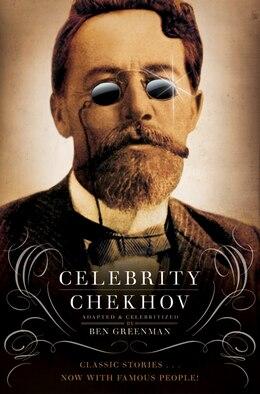 Book Celebrity Chekhov: Stories by Anton Chekhov by Ben Greenman