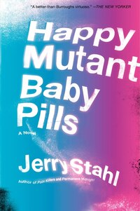 Happy Mutant Baby Pills: A Novel