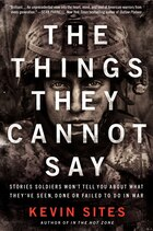 The Things They Cannot Say: Stories Soldiers Won't Tell You About What They've Seen…