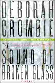 The Sound Of Broken Glass: A Novel by Deborah Crombie