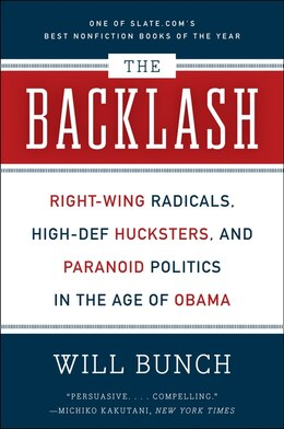 Book The Backlash: Right-Wing Radicals, High-Def Hucksters, and Paranoid Politics in the Age of Obama by Will Bunch