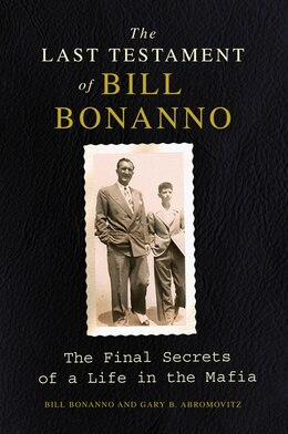 Book The Last Testament of Bill Bonanno: The Final Secrets of a Life in the Mafia by Bill Bonanno