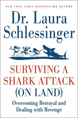 Book Surviving A Shark Attack (On Land): Overcoming Betrayal and Dealing with Revenge by Dr. Laura Schlessinger