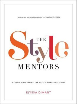 Book The Style Mentors: Women Who Define The Art Of Dressing Today by Elyssa Dimant