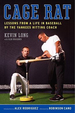 Book Cage Rat: Lessons from a Life in Baseball by the Yankees Hitting Coach by Kevin Long