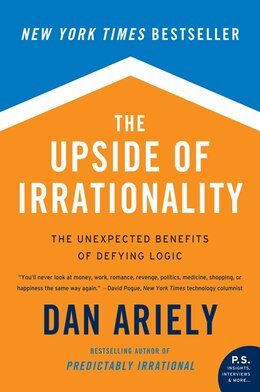 Book The Upside of Irrationality: The Unexpected Benefits of Defying Logic by Dan Ariely