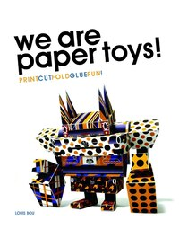 We Are Paper Toys: Print-cut-fold-glue-fun: Print-Cut-fold-glue-fun