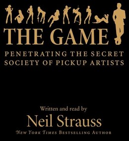 Book The Game Cd: Penetrating the Secret Society of Pickup Artists by Neil Strauss