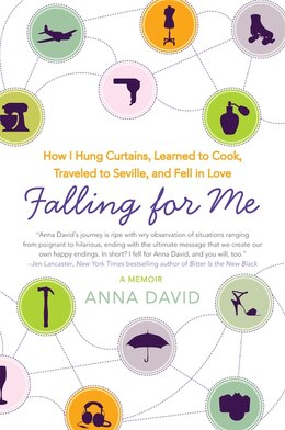Book Falling For Me: How I Hung Curtains, Learned to Cook, Traveled to Seville, and Fell in Love by Anna David
