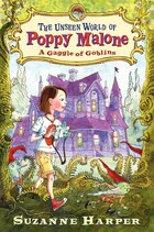 The Unseen World Of Poppy Malone: A Gaggle Of Goblins: A Gaggle Of Goblins