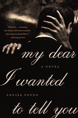 Book My Dear I Wanted To Tell You: A Novel by Louisa Young