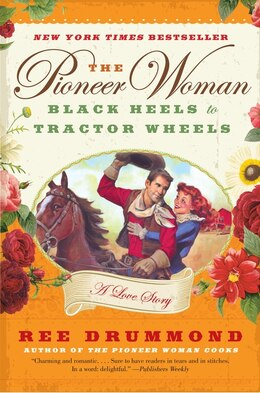 Book The Pioneer Woman: Black Heels To Tractor Wheels--A Love Story by Ree Drummond