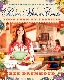 Book The Pioneer Woman Cooks: Food from My Frontier: Simple, Scrumptious, Satisfying by Ree Drummond