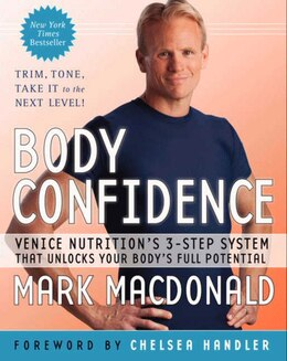 Book Body Confidence: Venice Nutrition's 3-Step System That Unlocks Your Body's Full… by Mark Macdonald