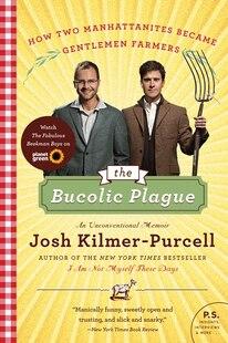 The Bucolic Plague: How Two Manhattanites Became Gentlemen Farmers: An Unconventional Memoir