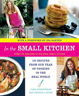 Book In The Small Kitchen: 100 Recipes from Our Year of Cooking in the Real World by Cara Eisenpress