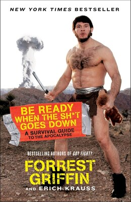 Book Be Ready When The Sh*t Goes Down: A Survival Guide to the Apocalypse by Forrest Griffin