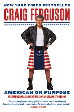 Book American on Purpose: The Improbable Adventures of an Unlikely Patriot by Craig Ferguson