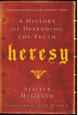 Book Heresy: A History of Defending the Truth by Alister McGrath