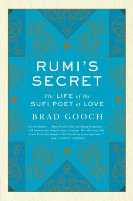 Book Rumi's Secret: The Life Of The Sufi Poet Of Love by Brad Gooch