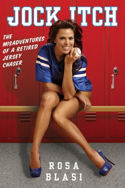 Jock Itch: The Misadventures of a Retired Jersey Chaser by Rosa Blasi