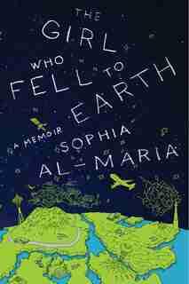 The Girl Who Fell To Earth: A Memoir by Sophia Al-maria