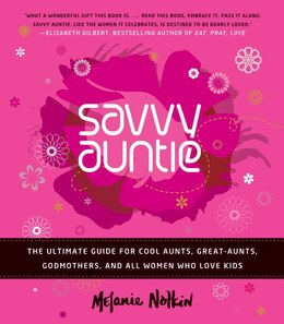 Book Savvy Auntie: The Ultimate Guide for Cool Aunts, Great-Aunts, Godmothers, and All Women Who Love… by Melanie Notkin