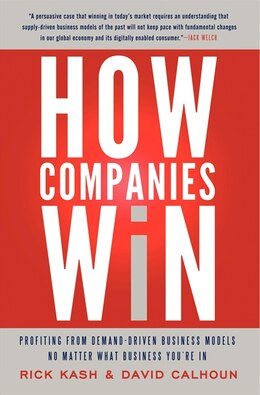 Book How Companies Win: Profiting from Demand-Driven Business Models No Matter What Business You&#8217… by Rick Kash