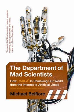Book The Department of Mad Scientists: How DARPA Is Remaking Our World, from the Internet to Artificial… by Michael Belfiore