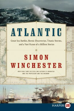 Book Atlantic: Great Sea Battles, Heroic Discoveries, Titanic Storms, and a Vast Ocean of a Million… by Simon Winchester