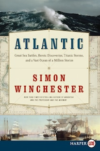 Atlantic Lp: Great Sea Battles, Heroic Discoveries, Titanic Storms, and a Vast Ocean of a Million Stories