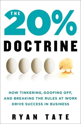 Book The 20% Doctrine: How Tinkering, Goofing Off, and Breaking the Rules at Work Drive Success in… by Ryan Tate