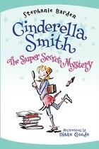 Cinderella Smith: The Super Secret Mystery: The Super Secret Mystery