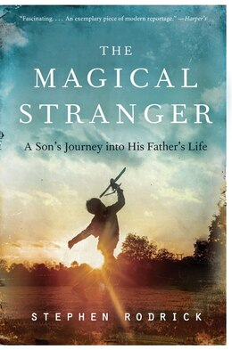 Book The Magical Stranger: A Son's Journey Into His Father's Life by Stephen Rodrick