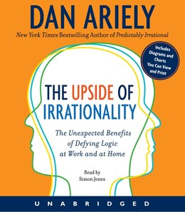 Book The Upside Of Irrationality Cd: The Unexpected Benefits of Defying Logic at Work and at Home by Dan Ariely