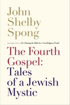 The Fourth Gospel: Tales Of A Jewish Mystic: Tales Of A Jewish Mystic