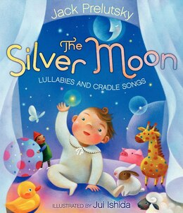 Book The Silver Moon: Lullabies And Cradle Songs by Jack Prelutsky