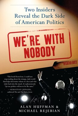 Book We're With Nobody: Two Insiders Reveal The Dark Side Of American Politics by Alan Huffman