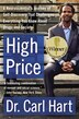 High Price: A Neuroscientist's Journey of Self-Discovery That Challenges Everything You Know About Drugs and So by Carl Hart