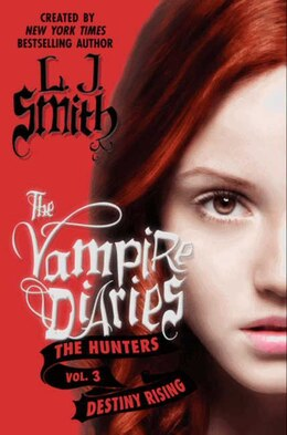 Book The Vampire Diaries: The Hunters: Destiny Rising: The Hunters: Destiny Rising by L. J. Smith