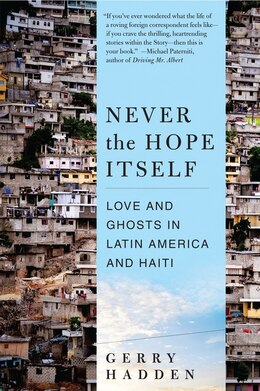 Book Never The Hope Itself: Love And Ghosts In Latin America And Haiti by Gerry Hadden