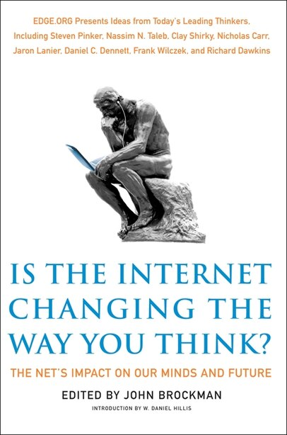 Is the Internet Changing the Way You Think?: The Net's Impact on Our Minds and Future by John Brockman