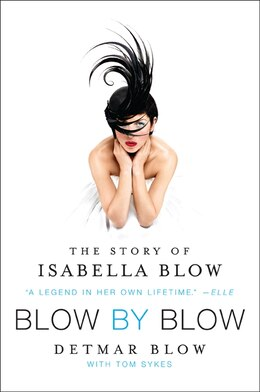 Book Blow By Blow: The Story Of Isabella Blow by Detmar Blow