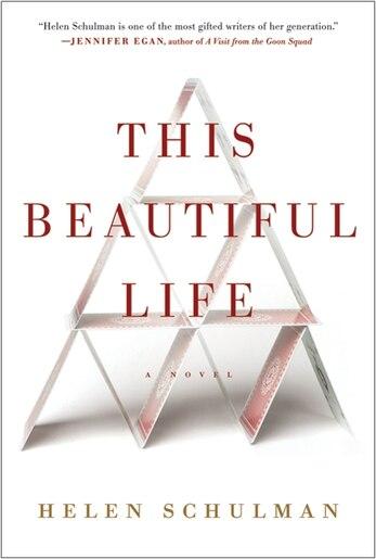 This Beautiful Life: A Novel by Helen Schulman