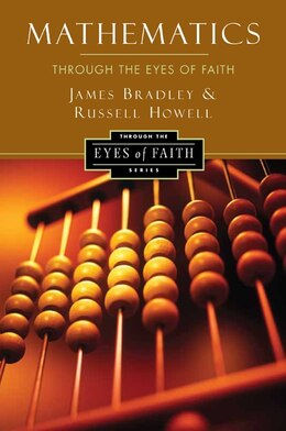 Book Mathematics Through the Eyes of Faith by Russell Howell