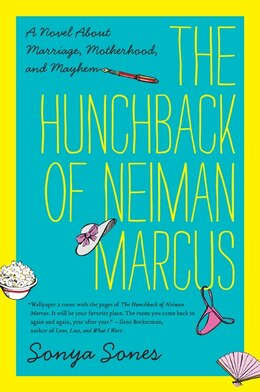 Book The Hunchback Of Neiman Marcus: A Novel About Marriage, Motherhood, and Mayhem by Sonya Sones