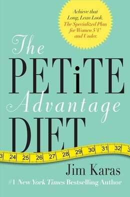Book The Petite Advantage Diet: Achieve That Long, Lean Look. The Specialized Plan For Women 5'4 And… by Jim Karas